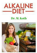 Alkaline Diet  The Ultimate Guide for Alkaline Herbal Medicine to Reversing Disease and Achieving Vibrant Health Through a Plant Base