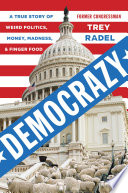 Democrazy  : A True Story of Weird Politics, Money, Madness, and Finger Food