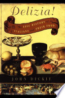"""Delizia!: The Epic History of the Italians and Their Food"" by John Dickie"
