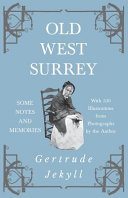 Old West Surrey   Some Notes and Memories   With 330 Illustrations from Photographs by the Author
