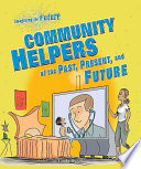 Community Helpers Of The Past Present And Future Book PDF