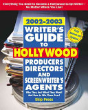 Writer's Guide to Hollywood Producers, Directors and Screenwriter's Agents, 2002-2003