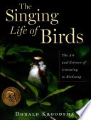 """The Singing Life of Birds: The Art and Science of Listening to Birdsong"" by Donald Kroodsma"