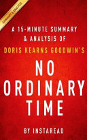 A 15 Minute Summary and Analysis of Doris Kearns Goodwin s No Ordinary Time