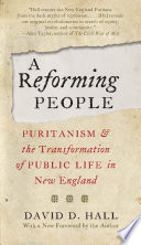 A Reforming People  : Puritanism and the Transformation of Public Life in New England