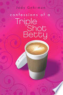 Confessions of a Triple Shot Betty Jody Elizabeth Gehrman Cover