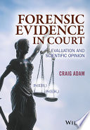 """Forensic Evidence in Court: Evaluation and Scientific Opinion"" by Craig Adam"