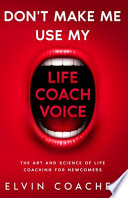 Don't Make Me Use My Life Coach Voice