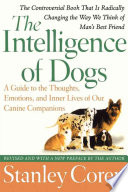 """""""The Intelligence of Dogs: A Guide to the Thoughts, Emotions, and Inner Lives of Our Canine Companions"""" by Stanley Coren"""