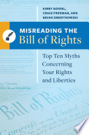 Misreading the Bill of Rights  Top Ten Myths Concerning Your Rights and Liberties Book