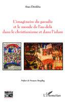 L'imaginaire du paradis et le monde de l'au-delà dans le christianisme et dans l'islam Pdf/ePub eBook