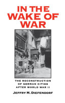 In the Wake of War: The Reconstruction of German Cities ...
