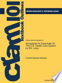 Studyguide for Essentials of the U. S. Health Care System by Shi, Leiyu