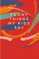 Funny Things My Kids Say  Keepsake Parents Journal Memory Book Multi Color Brush Strokes