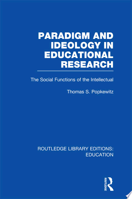 Paradigm and Ideology in Educational Research  RLE Edu L