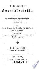 Theologische Quartalschrift in Verbindung mit mehreren Gelehrten. Hrsg. von D. v. Drey ... Professoren der Theologie ... an der Königl. Universität Tübingen