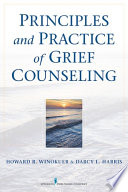 """Principles and Practice of Grief Counseling"" by Howard R. Winokuer, PhD, Darcy L. Harris, PhD, FT"