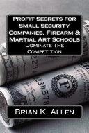 Profit Secrets for Small Security Companies, Firearm & Martial Art Schools