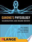 Ganong's Medical Physiology Examination and Board Review