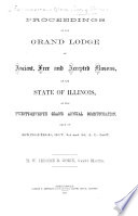 Proceedings of the Grand Lodge of Illinois, of ... Free and Accepted Masons, ... at the twenty-seventh (twenty-eighth) Grand Annual Communication, etc