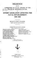 Hearings Before Committee on Naval Affairs of the House of Representatives on Sundry Legislation Affecting the Naval Establishment  1929 1930   1930 1931  Seventy first Congress  First and Second   third  Sessions