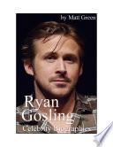 Celebrity Biographies The Amazing Life Of Ryan Gosling Famous Actors