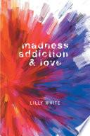 Madness  Addiction   Love