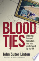 Blood Ties  When the bonds of family love and trust are betrayed by murder