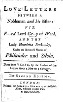 Love-letters between a nobleman and his sister: viz. F---rd [Forde] Lord Gr--y [Grey] of Werk, and the Lady Henrietta Berk---ley [Berkeley], under the borrow'd names of Philander and Silvia. Done into verse, by the Author of the [translation of the] Letters from a Nun to a Cavalier [Sir Roger L'Estrange?] The second edition