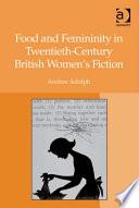 Food and Femininity in Twentieth-Century British Women's Fiction
