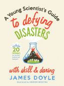 A Young Scientist s Guide to Defying Disasters
