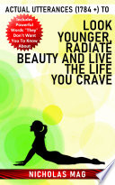 Actual Utterances  1784    to Look Younger  Radiate Beauty and Live the Life You Crave