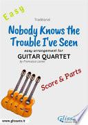Nobody Knows the Trouble I ve Seen   Easy Guitar Quartet  score   parts