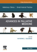 Palliative Medicine and Hospice Care  An Issue of Veterinary Clinics of North America  Small Animal Practice  E Book