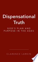 """""""Dispensational Truth: God's Plan and Purpose in the Ages"""" by Clarence Larkin"""