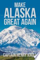 Make Alaska Great Again Book PDF