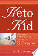 """Keto Kid: Helping Your Child Succeed on the Ketogenic Diet"" by Deborah Ann Snyder, DO"