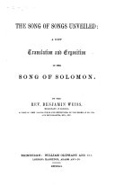 The Song of Songs Unveiled: a New Translation and Exposition of the Song of Solomon. By the Rev. Benjamin Weiss