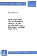 Lyrik-Anthologien als Indikatoren des literarischen und gesellschaftlichen Prozesses in der DDR (1949-1971)