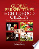 """Global Perspectives on Childhood Obesity: Current Status, Consequences and Prevention"" by Debasis Bagchi"