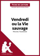 Vendredi ou la Vie sauvage de Michel Tournier (Analyse de l'oeuvre) [Pdf/ePub] eBook