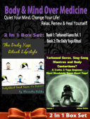Body & Mind Over Medicine: Quiet Your Mind. Change Your Life! Relax, Renew & Heal Yourself! - 2 In 1 Box Set