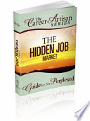 The Career Artisan Series: The Hidden Job Market - Proven Strategies, Done-For-You Letters & Phone Scripts