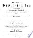 Allgemeines Bücher-Lexikon, oder, Vollständiges alphabetisches Verzeichnis der von 1700 bis zu Ende ... [1892] erschienen Bücher, welche in Deutschland und in den durch Sprache und Literatur damit verwandten Ländern gedruckt worden sind