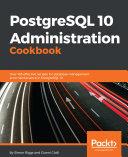PostgreSQL 10 Administration Cookbook