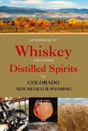 Guidebook to Whiskey and Other Distilled Spirits in Colorado  New Mexico and Wyoming