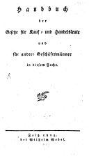 Handbuch der Gesetze für Kauf- und Handelsleute und andere Geschäftsmänner in diesem Fache