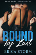 BWWM Erotic Interracial Romance  Bound by Lust   Book 1 Interracial Erotica  African American Erotic Romance