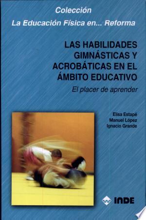 Download Las habilidades gimnásticas y acrobáticas en el ámbito educativo Free Books - Dlebooks.net