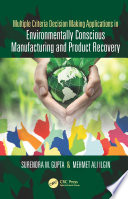 Multiple Criteria Decision Making Applications in Environmentally Conscious Manufacturing and Product Recovery